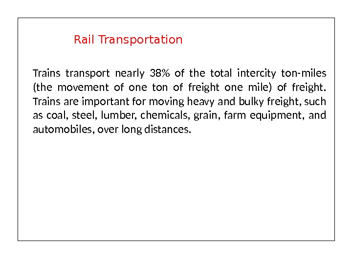 Trains transport nearly 38 of the total intercity ton-miles (the movement of one ton of freight