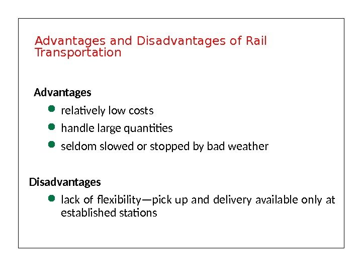 Advantages  relatively low costs  handle large quantities seldom slowed or stopped by bad weather