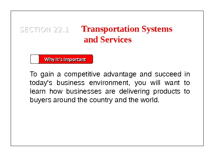 SECTION 22. 1 Why It's Important To gain a competitive advantage and succeed in today's business