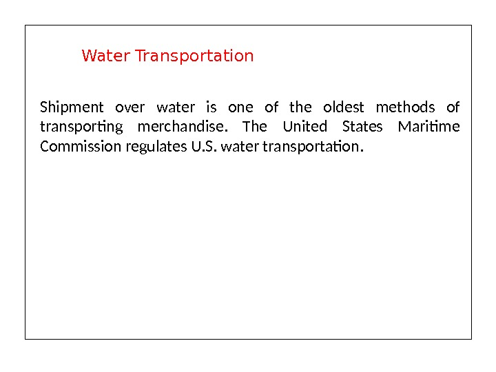 Shipment over water is one of the oldest methods of transporting merchandise.  The United States