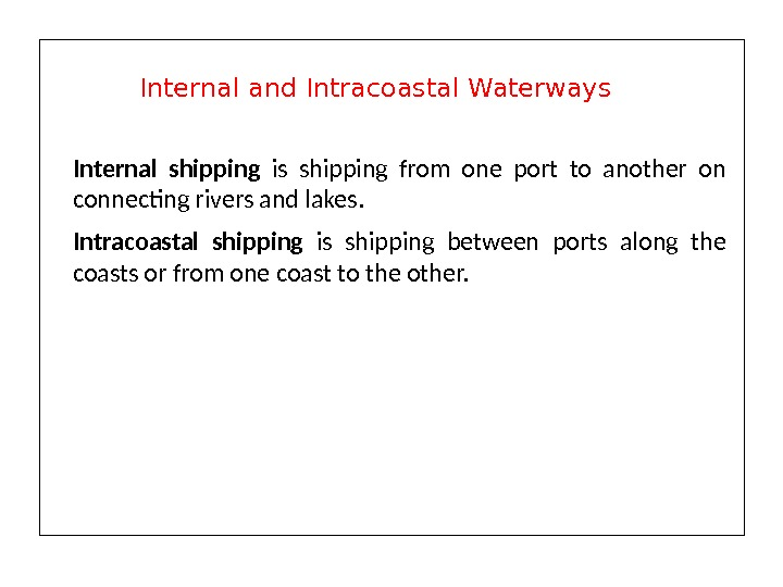 Internal shipping is shipping from one port to another on connecting rivers and lakes.  Intracoastal
