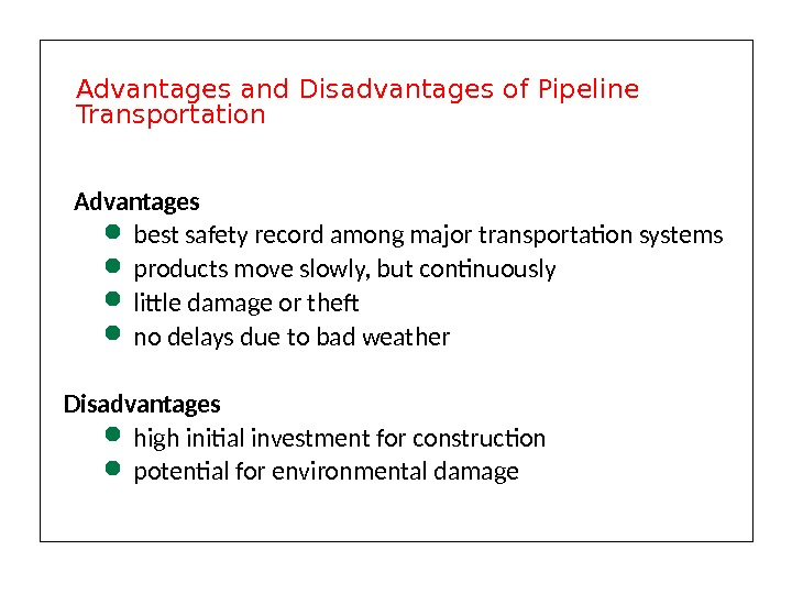 Advantages  best safety record among major transportation systems products move slowly, but continuously little damage