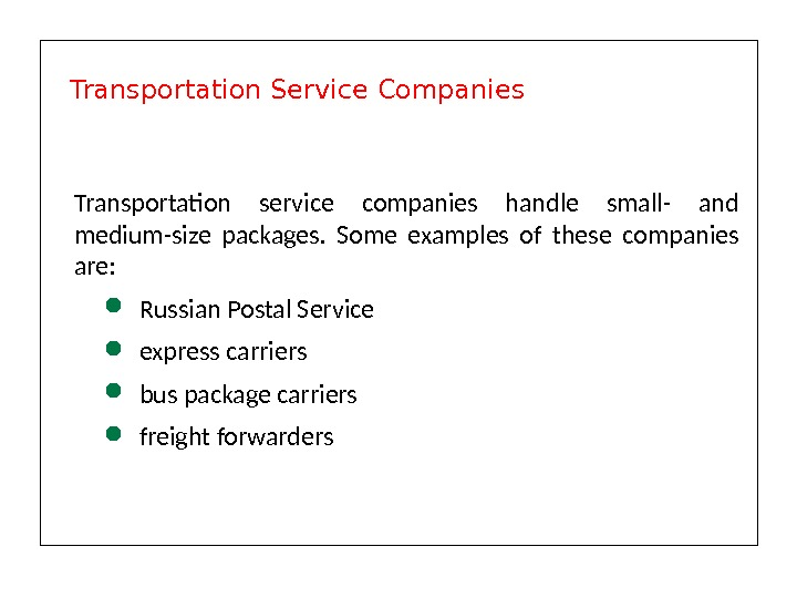Transportation service companies handle small- and medium-size packages.  Some examples of these companies are: Russian