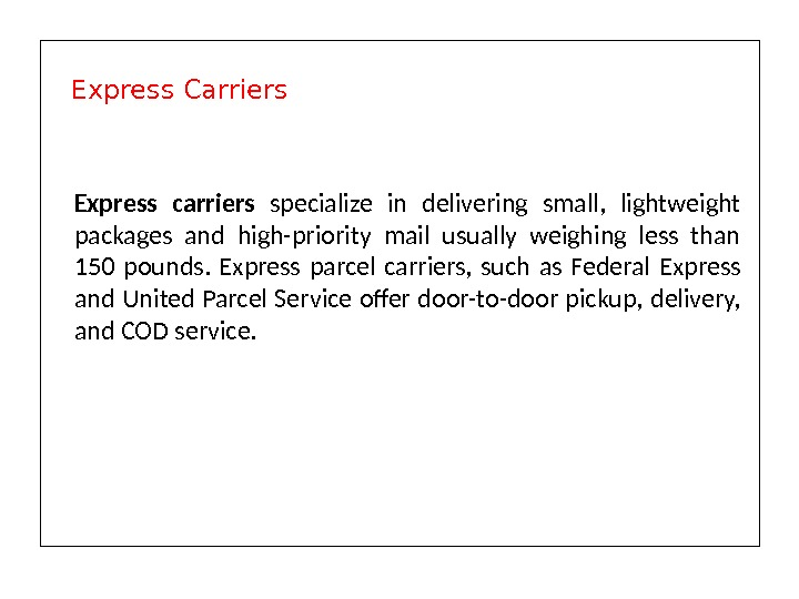 Express carriers specialize in delivering small,  lightweight packages and high-priority mail usually weighing less than