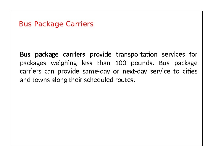 Bus package carriers provide transportation services for packages weighing less than 100 pounds.  Bus package