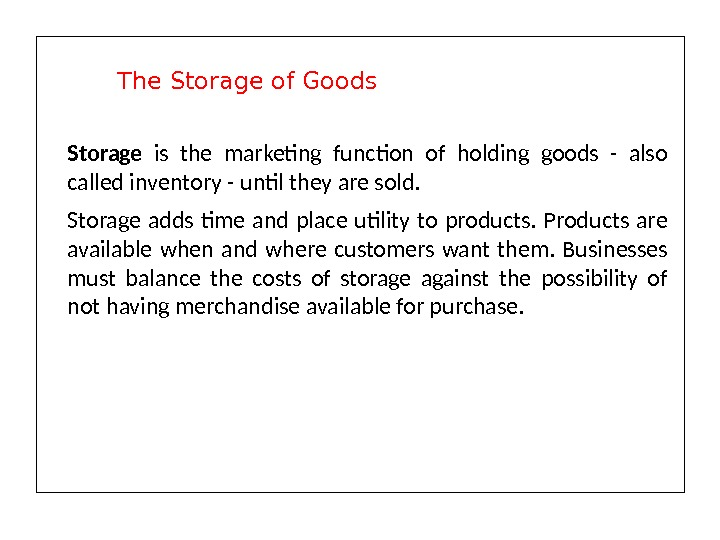 Storage is the marketing function of holding goods - also called inventory - until they are