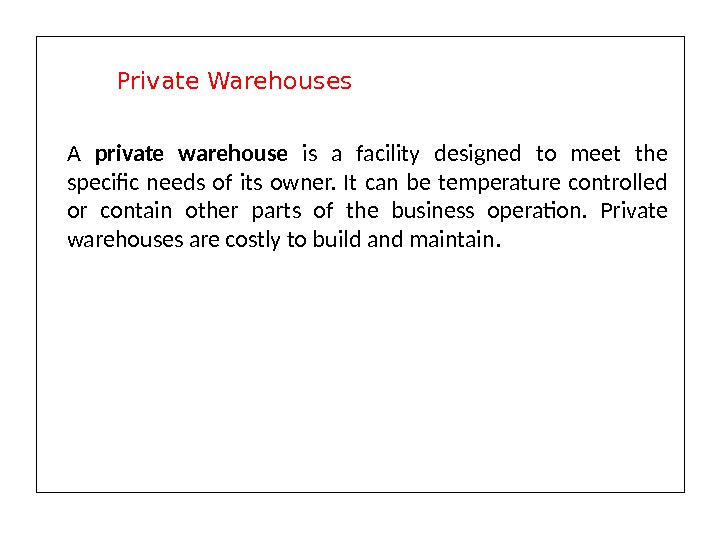 A private warehouse is a facility designed to meet the specific needs of its owner.