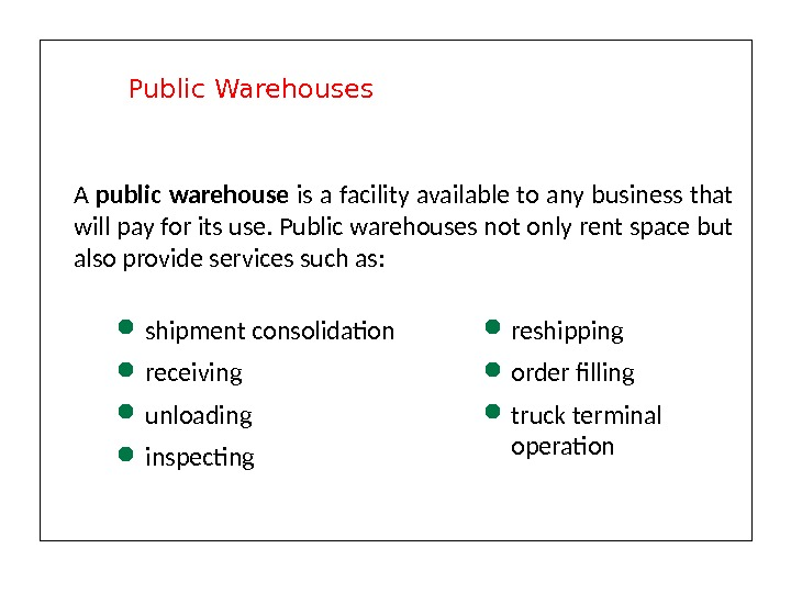 A public warehouse is a facility available to any business that will pay for its use.