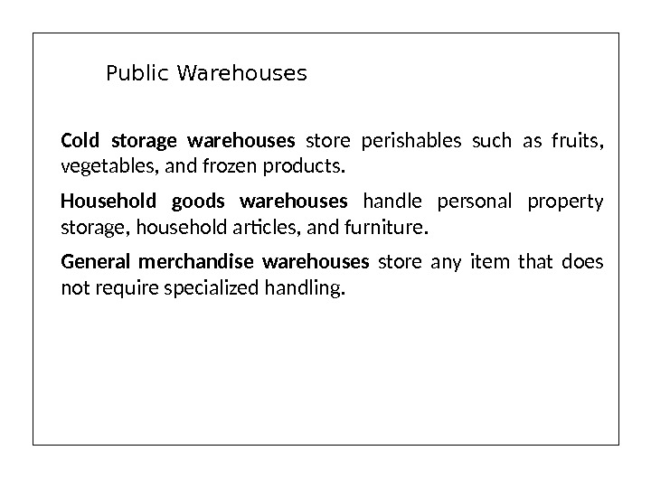 Cold storage warehouses store perishables such as fruits,  vegetables, and frozen products. Household goods warehouses