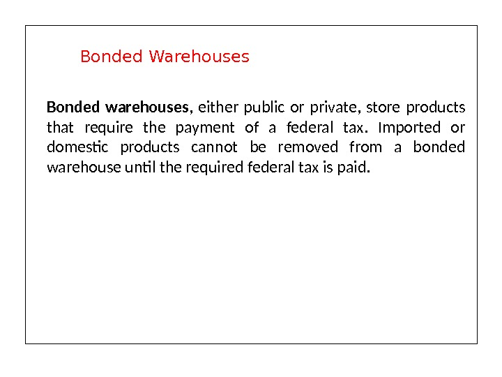 Bonded warehouses ,  either public or private,  store products that require the payment of