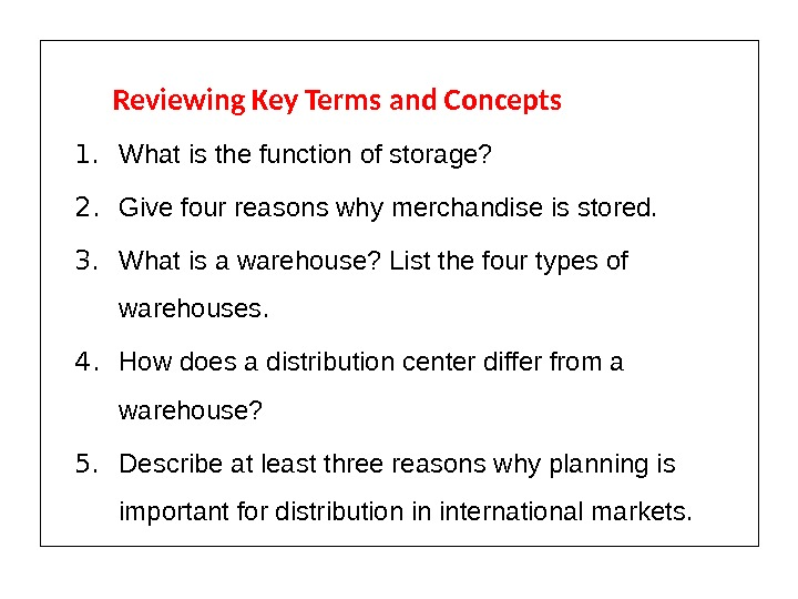 Reviewing Key Terms and Concepts 1. What is the function of storage? 2. Give four reasons