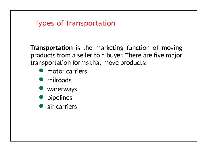 Types of Transportation is the marketing function of moving products from a seller to a buyer.