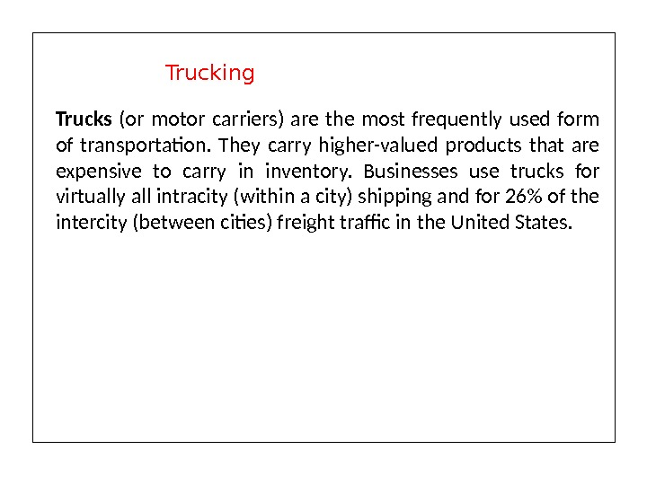 Trucks (or motor carriers) are the most frequently used form of transportation.  They carry higher-valued