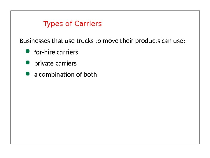 Businesses that use trucks to move their products can use:  for-hire carriers private carriers a
