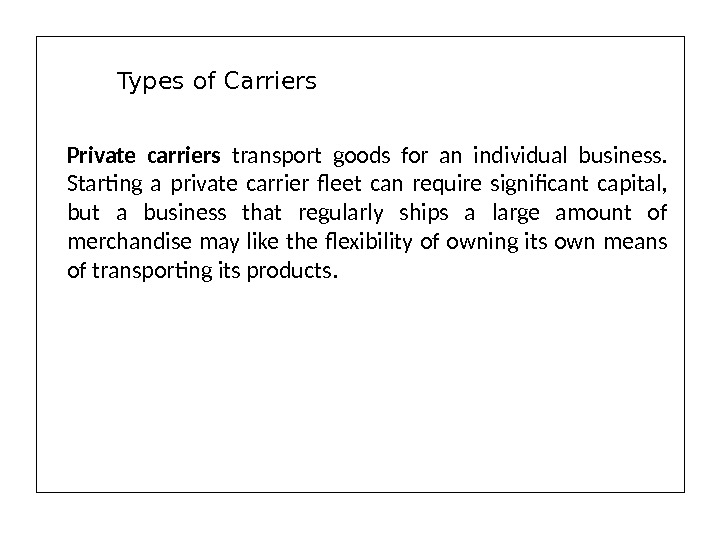 Private carriers transport goods for an individual business.  Starting a private carrier fleet can require