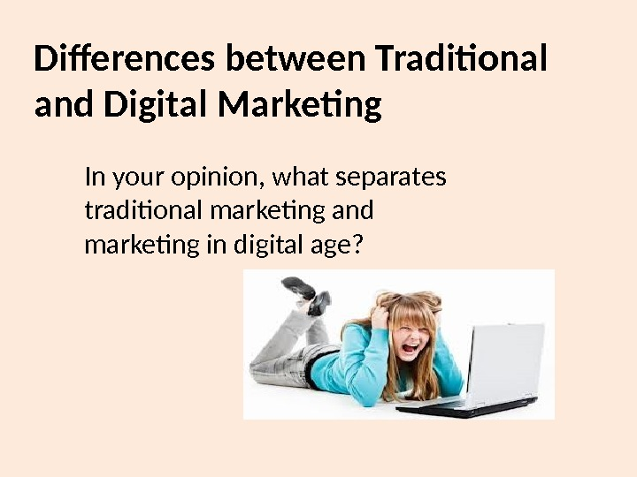 Differences between Traditional and Digital  Marketing In your opinion, what separates traditional marketing and marketing