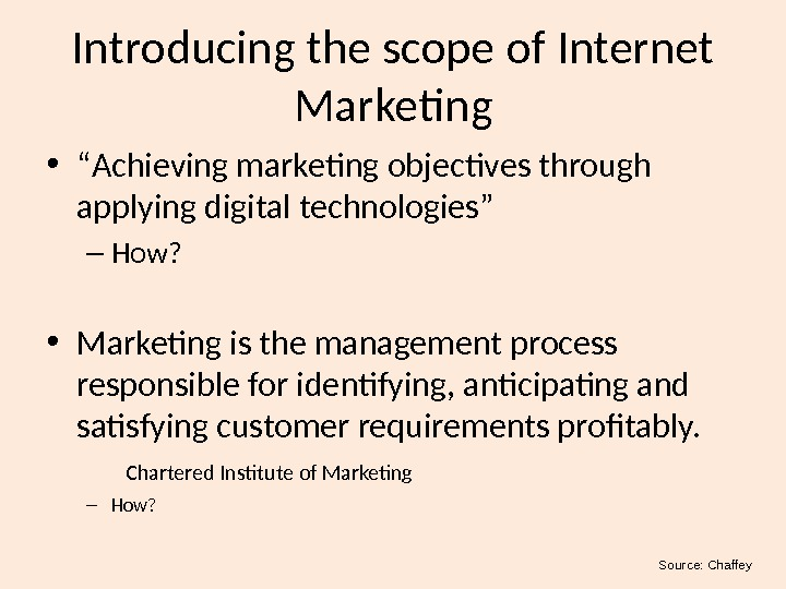 "Introducing the scope of Internet Marketing • "" Achieving marketing objectives through applying digital technologies"" –"