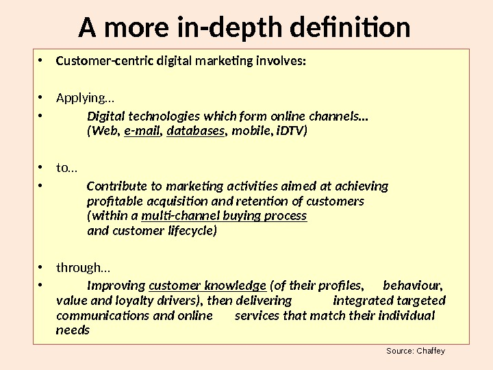 A more in-depth definition • Customer-centric digital marketing involves:  • Applying… • Digital technologies which