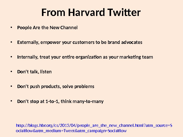 From Harvard Twitter  • People Are the New Channel • Externally, empower your customers to