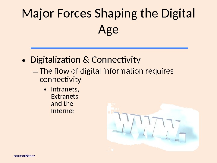 source: Kotler Major Forces Shaping the Digital Age • Digitalization & Connectivity – The flow
