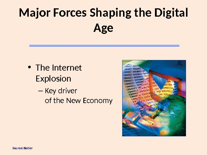 Source: Kotler Major Forces Shaping the Digital Age • The Internet Explosion – Key driver of