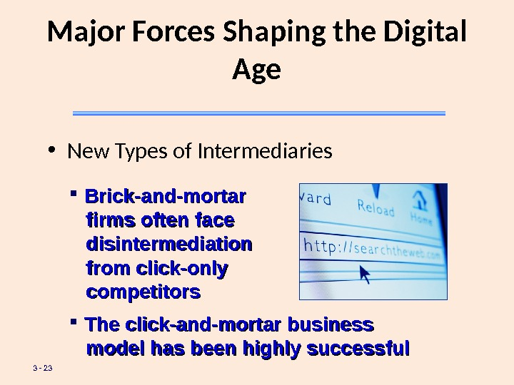 3 - 23 Major Forces Shaping the Digital Age • New Types of Intermediaries Brick-and-mortar