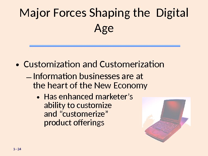 3 - 24 Major Forces Shaping the Digital Age • Customization and Customerization – Information