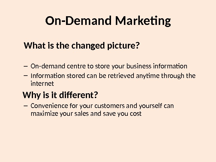 On-Demand Marketing What is the changed picture? – On-demand centre to store your business information –