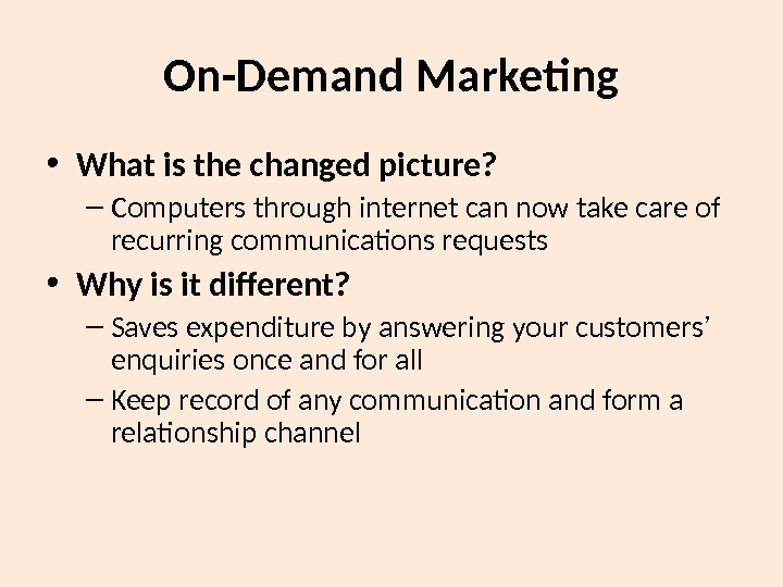 On-Demand Marketing • What is the changed picture? – Computers through internet can now take care