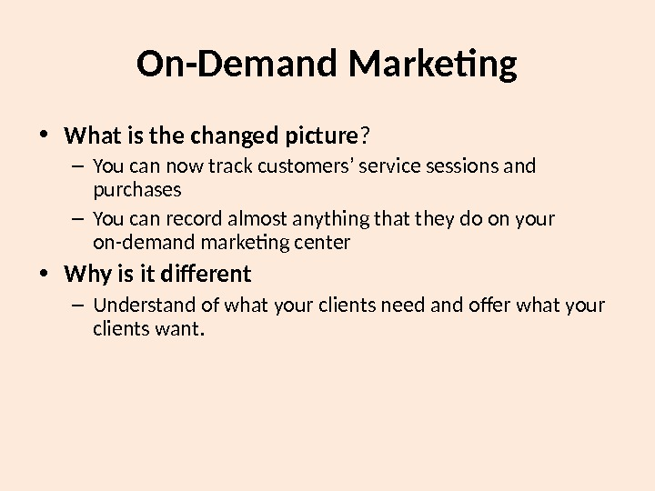 On-Demand Marketing • What is the changed picture ? – You can now track customers '