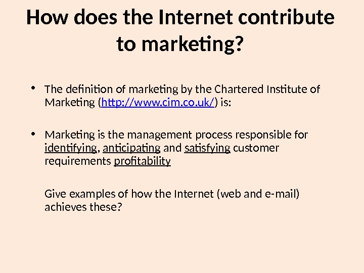 How does the Internet contribute to marketing?  • The definition of marketing by the Chartered