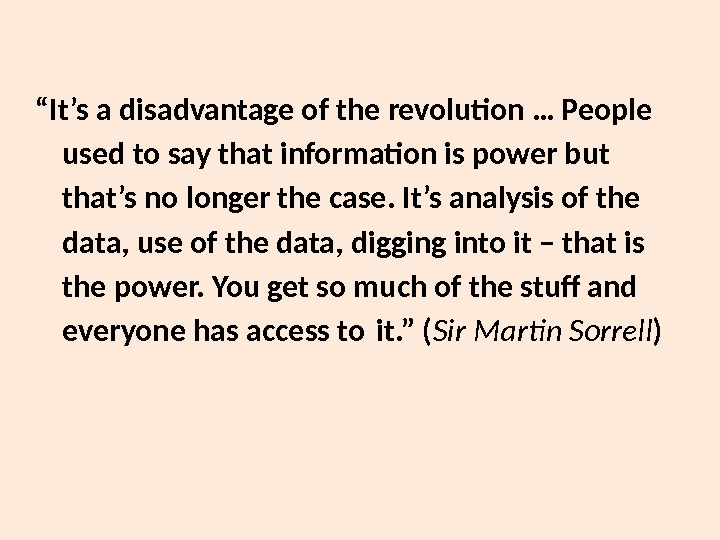 """ It's a disadvantage of the revolution … People used to say that information is power"