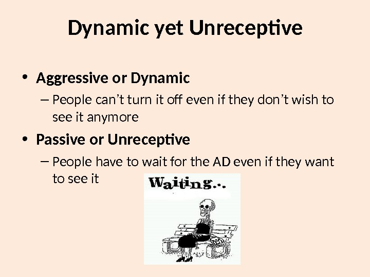Dynamic yet Unreceptive • Aggressive or Dynamic – People can ' t turn it off even