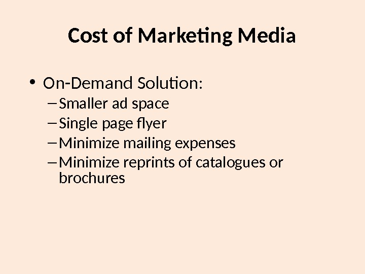Cost of Marketing Media • On-Demand Solution: – Smaller ad space – Single page flyer –
