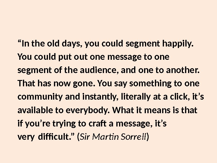 """ In the old days, you could segment happily.  You could put one message to"