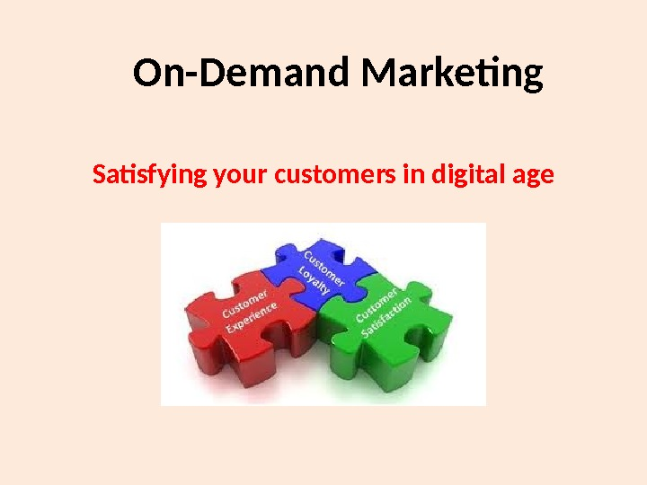 On-Demand Marketing Satisfying your customers in digital age