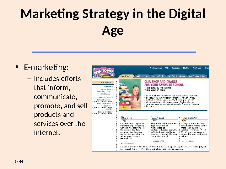 3 - 44 Marketing Strategy in the Digital Age • E-marketing:  – Includes efforts