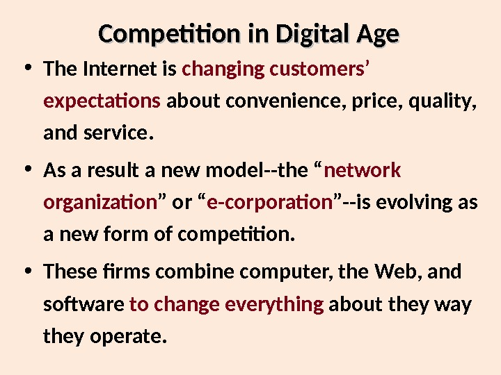 Competition in Digital Age • The Internet is changing customers' expectations about convenience, price, quality,