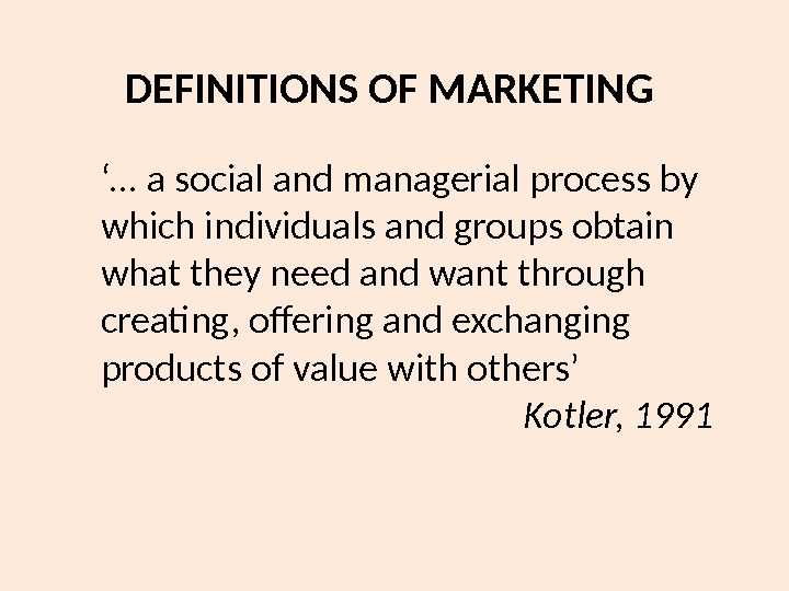 DEFINITIONS OF MARKETING '… a social and managerial process by which individuals and groups obtain what