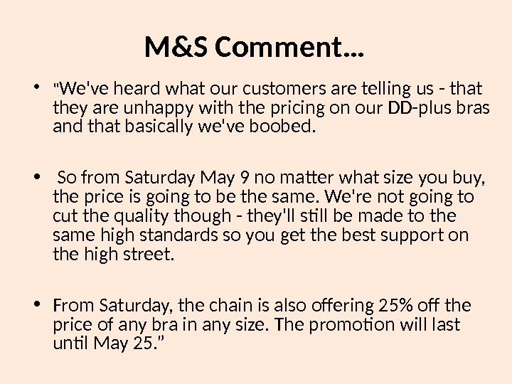 M&S Comment… •  We've heard what our customers are telling us - that they are