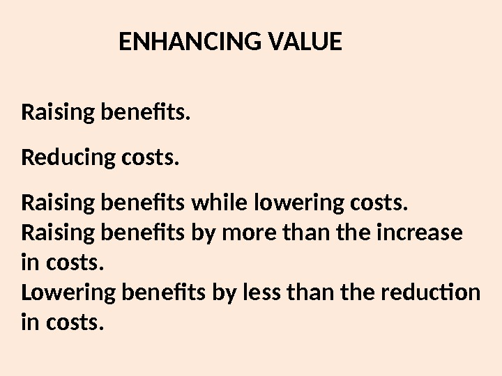 Raising benefits. Reducing costs. Raising benefits while lowering costs. Raising benefits by more than the increase