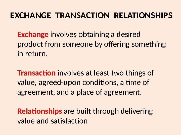 Exchange involves obtaining a desired product from someone by offering something in return. Transaction involves at