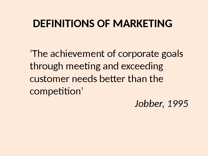 DEFINITIONS OF MARKETING ' The achievement of corporate goals through meeting and exceeding customer needs better