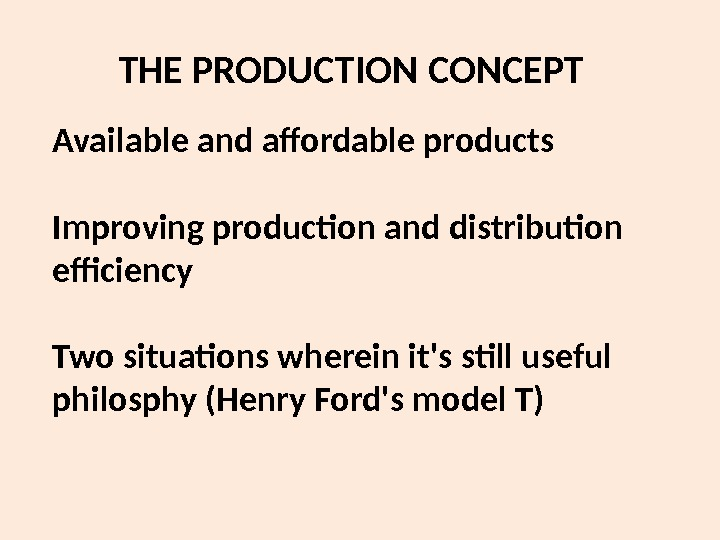 THE PRODUCTION CONCEPT Available and affordable products Improving production and distribution efciency Two situations