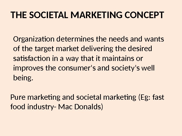 THE SOCIETAL MARKETING CONCEPT Organization determines the needs and wants of the target market