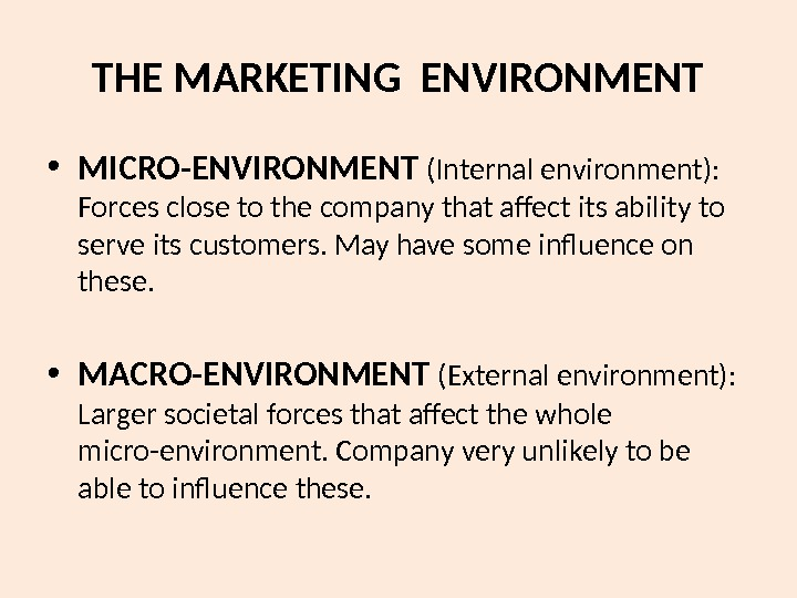 THE MARKETING ENVIRONMENT • MICRO-ENVIRONMENT (Internal environment):  Forces close to the company that affect its