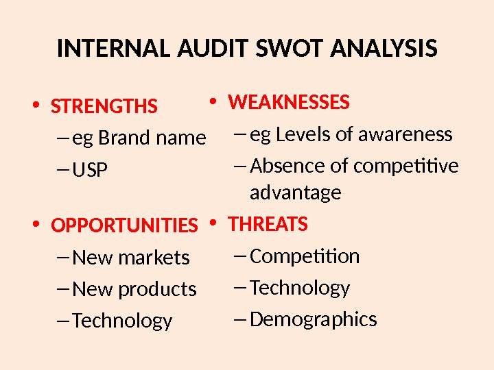 INTERNAL AUDIT SWOT ANALYSIS • STRENGTHS – eg Brand name – USP • OPPORTUNITIES – New