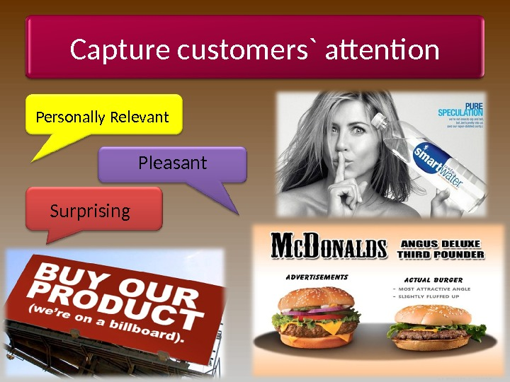 Capture customers` attention Personally Relevant Pleasant Surprising