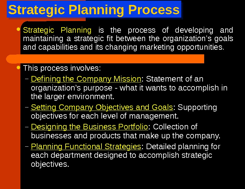 Strategic Planning Process Strategic Planning is the process of developing and maintaining a strategic fit between