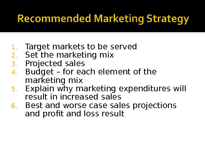 1. Target markets to be served 2. Set the marketing mix 3. Projected sales 4. Budget